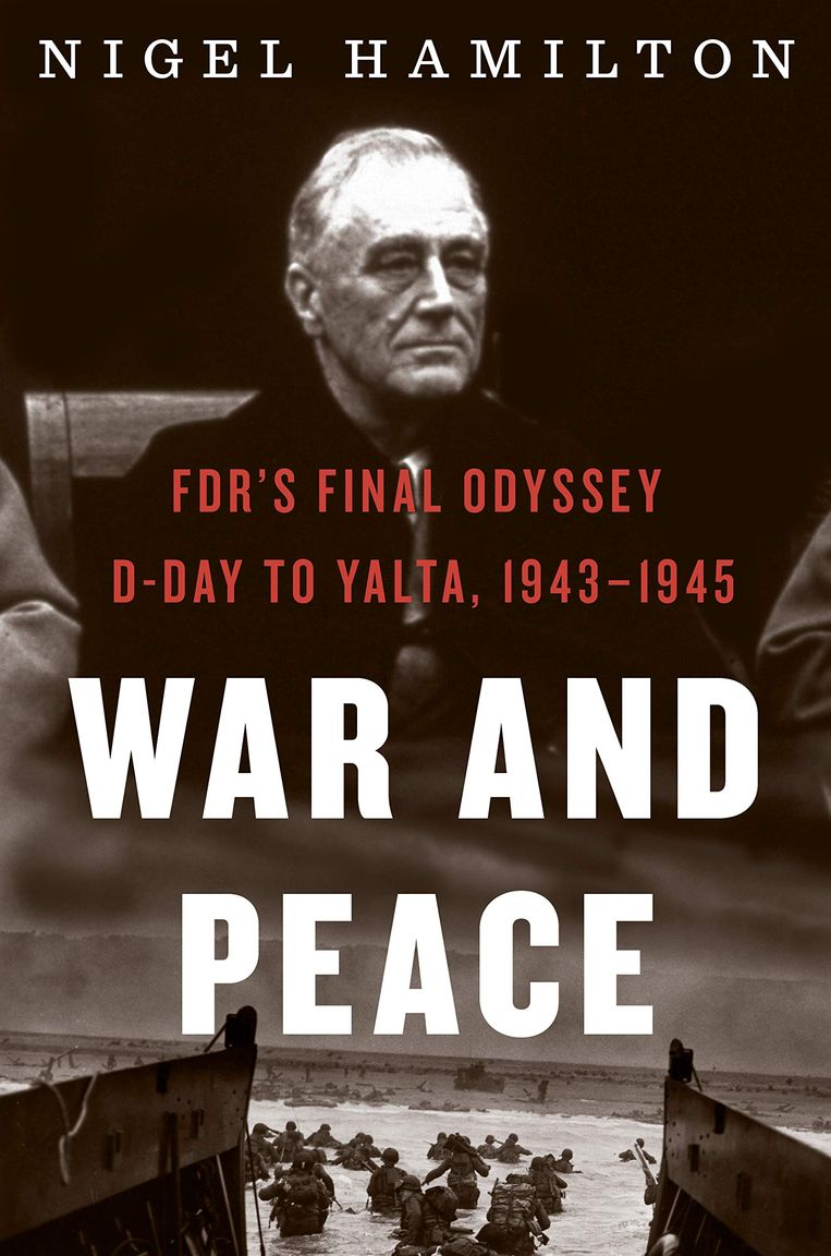 Nigel Hamilton: War and Peace. FDR's Final Odyssey: D-Day to Yalta, 1943–1945. Houghton Mifflin Harcourt; 592 pagina's; circa € 17. Beeld