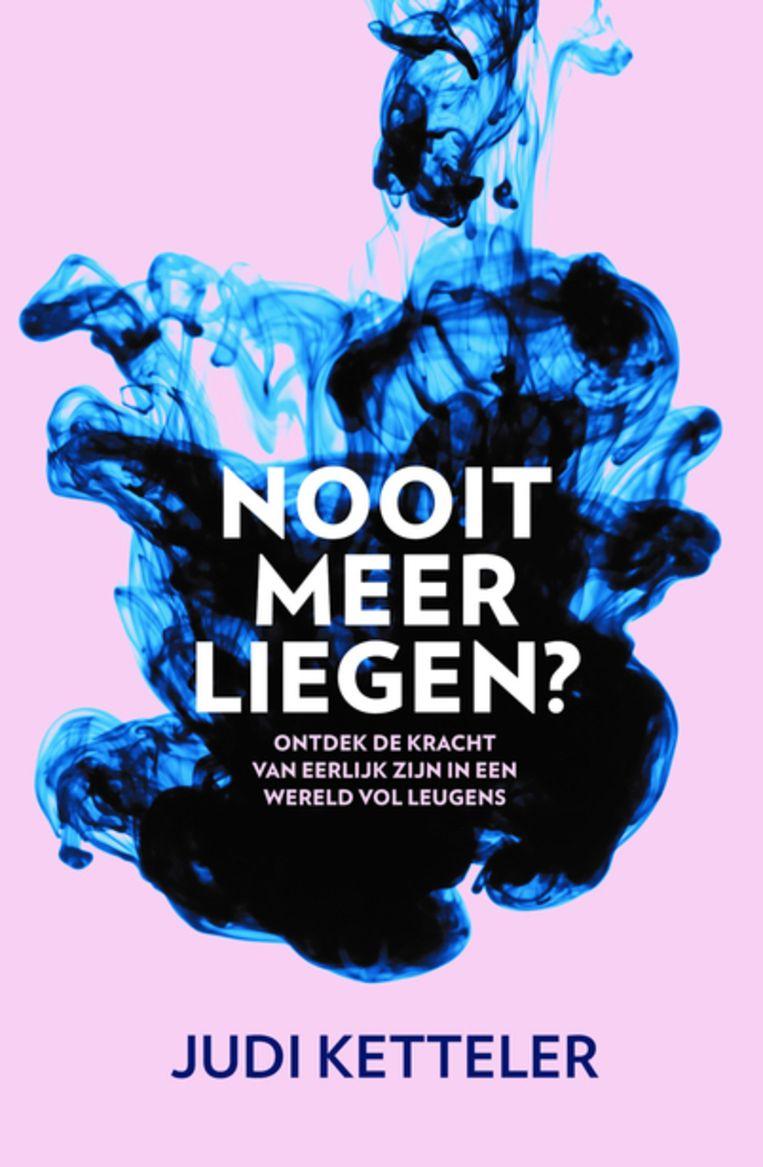 Judi Ketteler, 'Nooit meer liegen?', Lev., 288 p., 20,99 euro. Verschijnt op 3 juni.  Beeld RV
