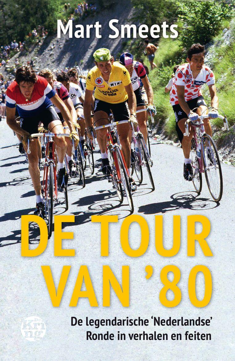 Mart Smeets. De tour van '80. Uitgeverij De Kring, €17,99. 288 blz. Beeld