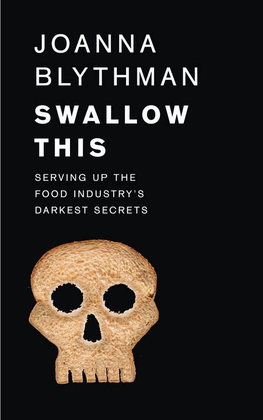 De Britse voedingsspecialiste Joanna Blythman doet straffe onthullingen in haar pas verschenen boek 'Swallow This'.