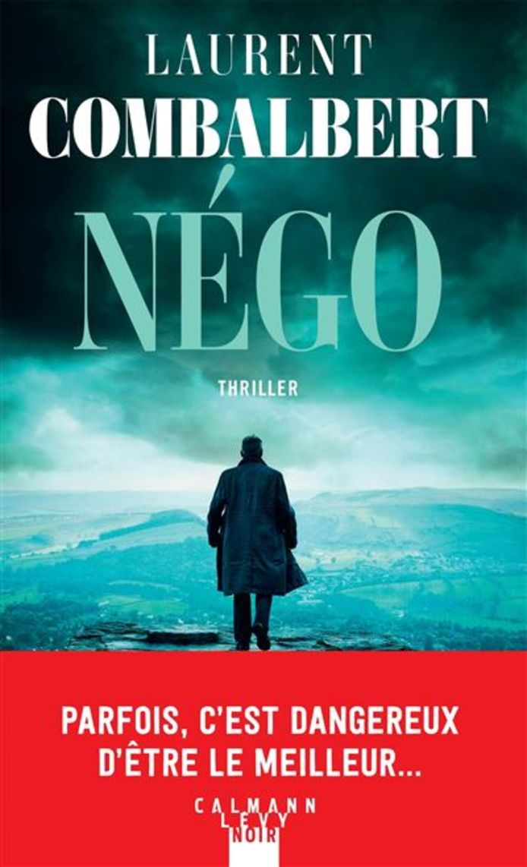 """""""Négo"""" de Laurent Combalbert par chez Calman Lévy, un thriller haletant."""