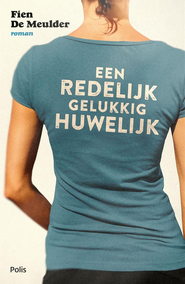 Fien De Meulder, Een redelijk gelukkig huwelijk, Polis, 307 p., 19,99 euro. 3,5 sterren Beeld Uitgeverij Polis