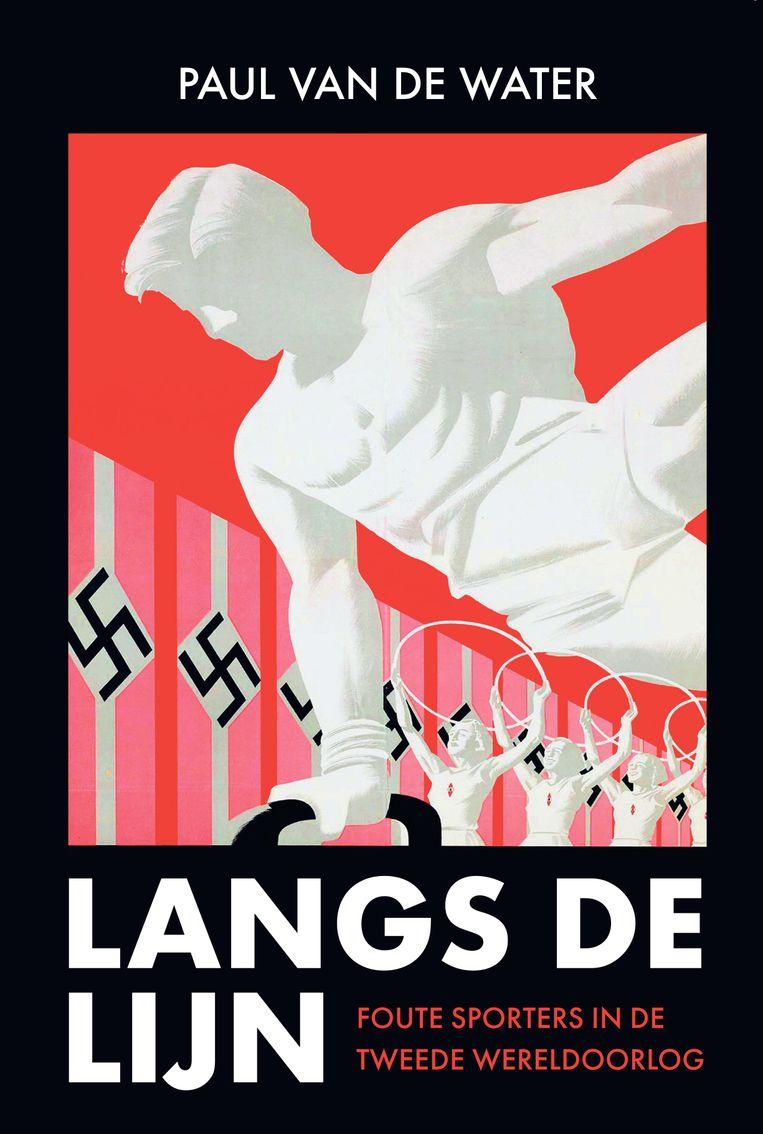 Paul van de Water: Langs de lijn, foute sporters in de Tweede Wereldoorlog. Omniboek, €25.  Beeld