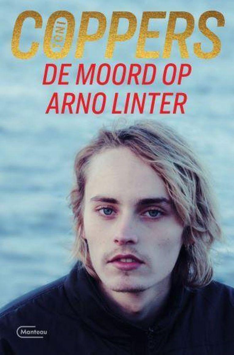 Toni Coppers, De moord op Arno Linter, Manteau, 321 p., 21,99 euro. Beeld RV