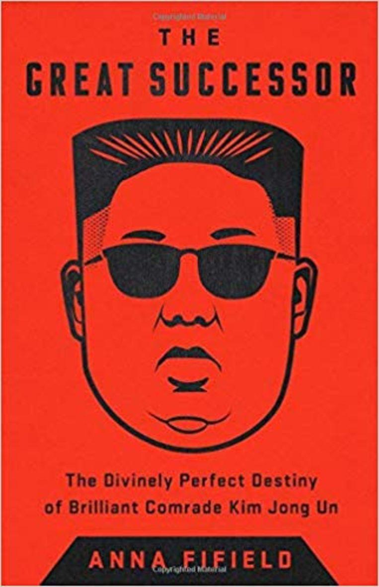 Anna Fifield: The Great Successor – The Divinely Perfect Destiny of Brilliant Comrade Kim Jong Un. Beeld
