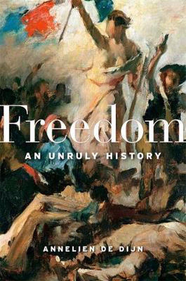Annelien De Dijn, 'Freedom. An Unruly History', Harvard University Press, 432 p., 27,90 euro. Beeld rv