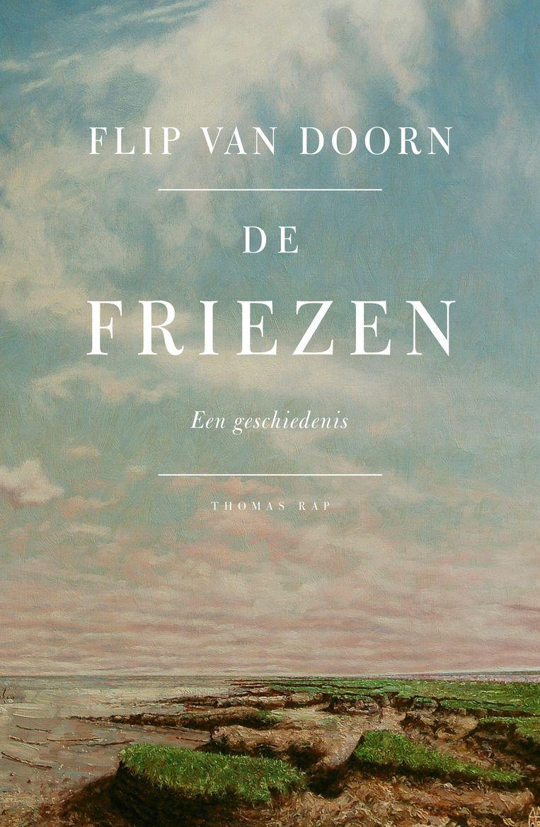 Flip van Doorn, De Friezen, een geschiedenis. Thomas Rap, 415 blz., €24,99. Beeld