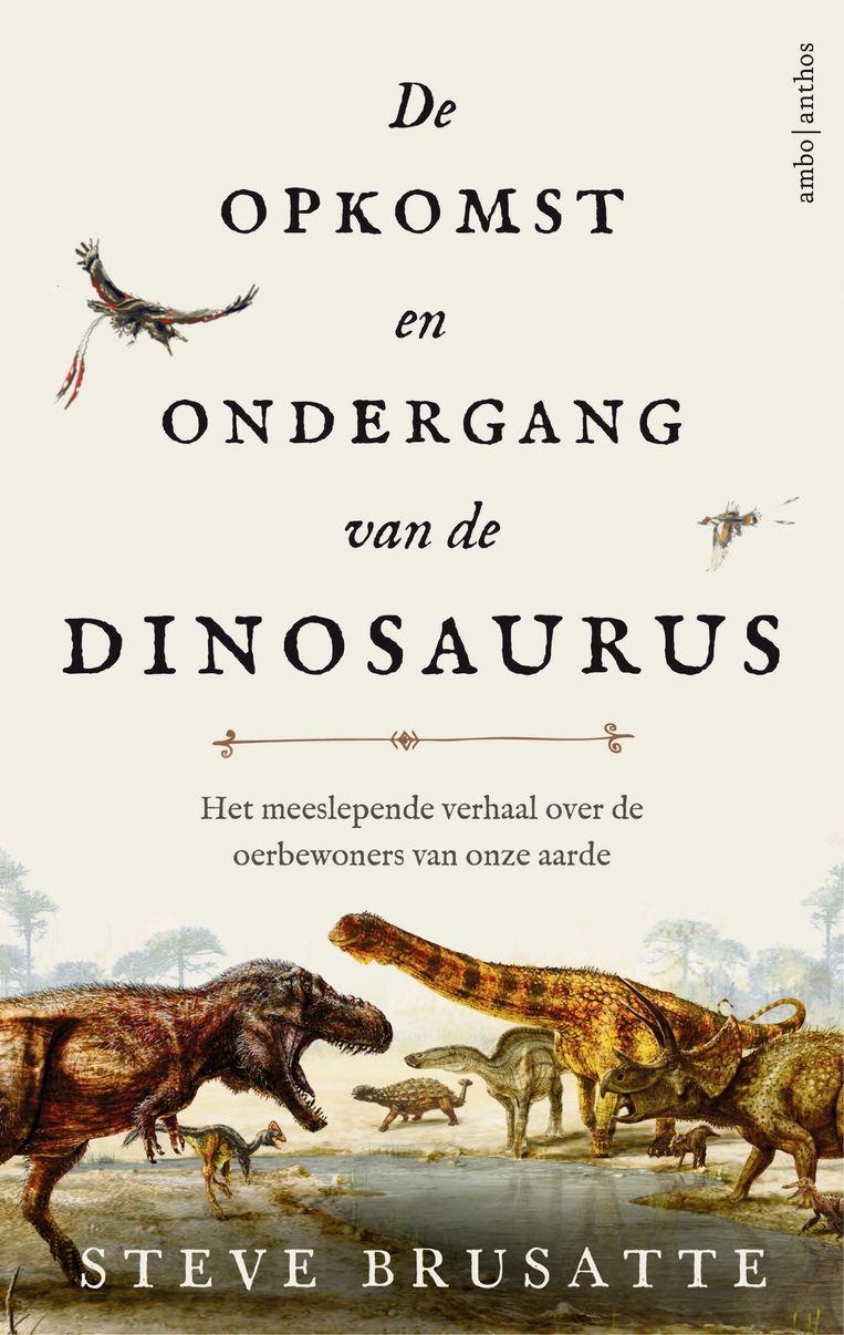 Steve Brusatte, 'De opkomst en ondergang van de dinosaurus', Ambo Anthos, 22,99 euro. Beeld RV
