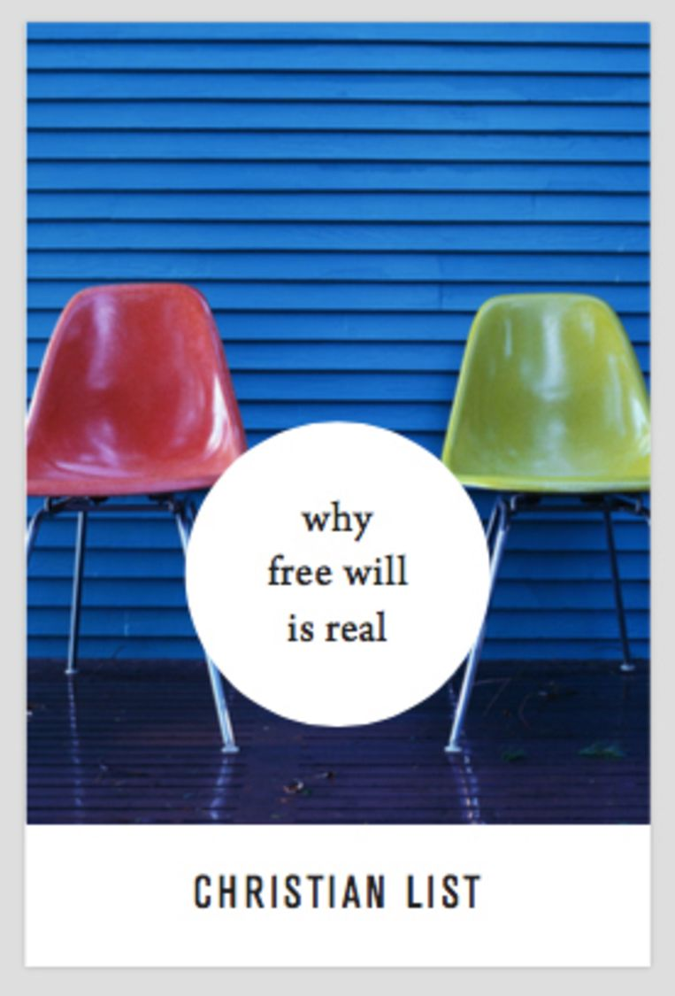 Christian List: Why Free Will Is Real. Harvard University Press, € 22,50. Beeld