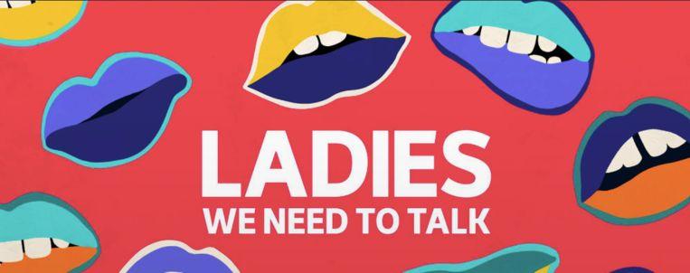 Ladies, we need to talk is als een avondje praten onder vriendinnen - maar dan met iets minder alledaagse onderwerpen Beeld ABC