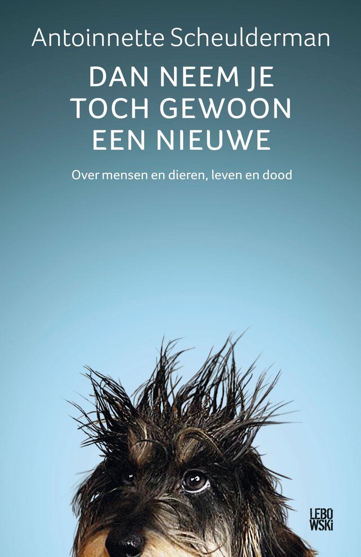 Antoinnette Scheulderman, 'Dan neem je toch gewoon een nieuwe', Lebowski, 336 p., 21,99 euro. Beeld rv