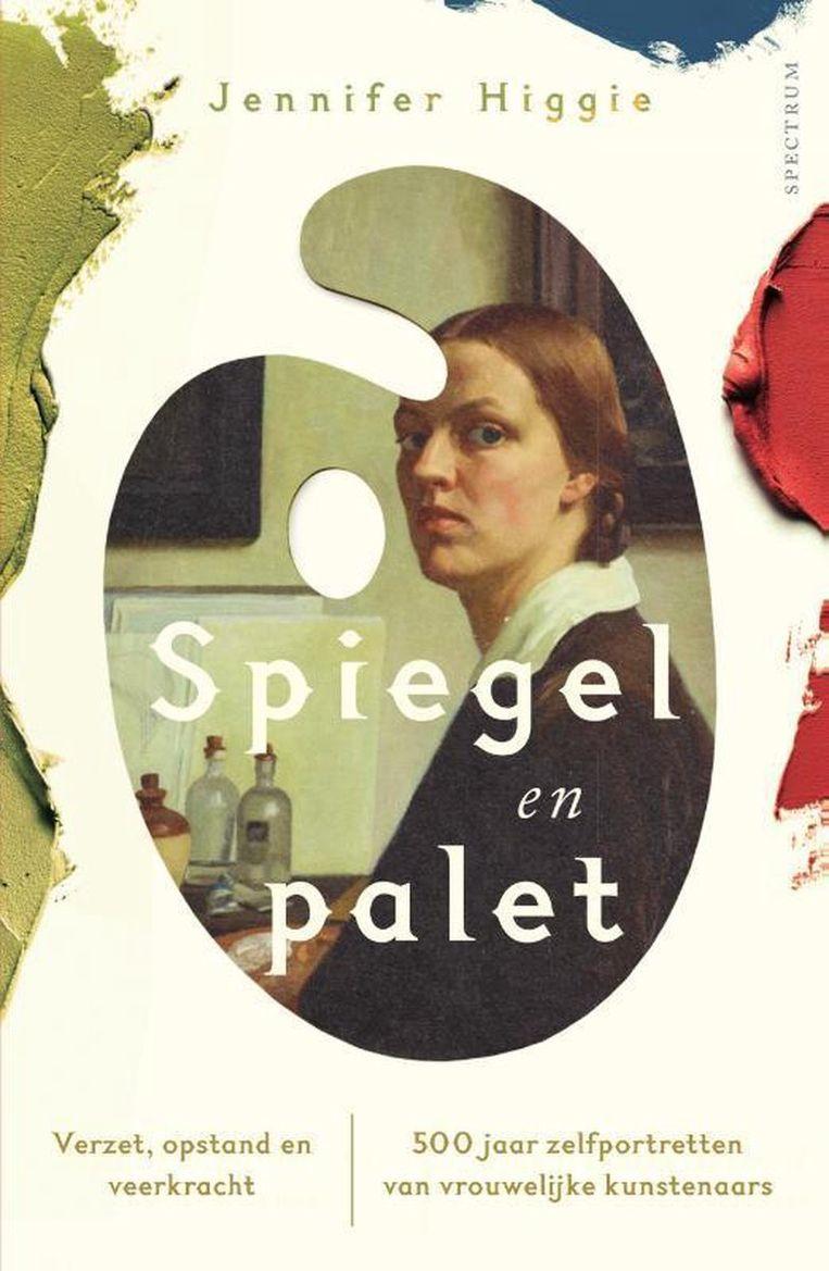 Jennifer Higgie, 'Spiegel en palet. 500 jaar zelfportretten van vrouwelijke kunstenaars. Verzet, opstand en veerkracht', Het Spectrum, 352 p., 28 euro. Vertaling Conny Sykora. Beeld rv
