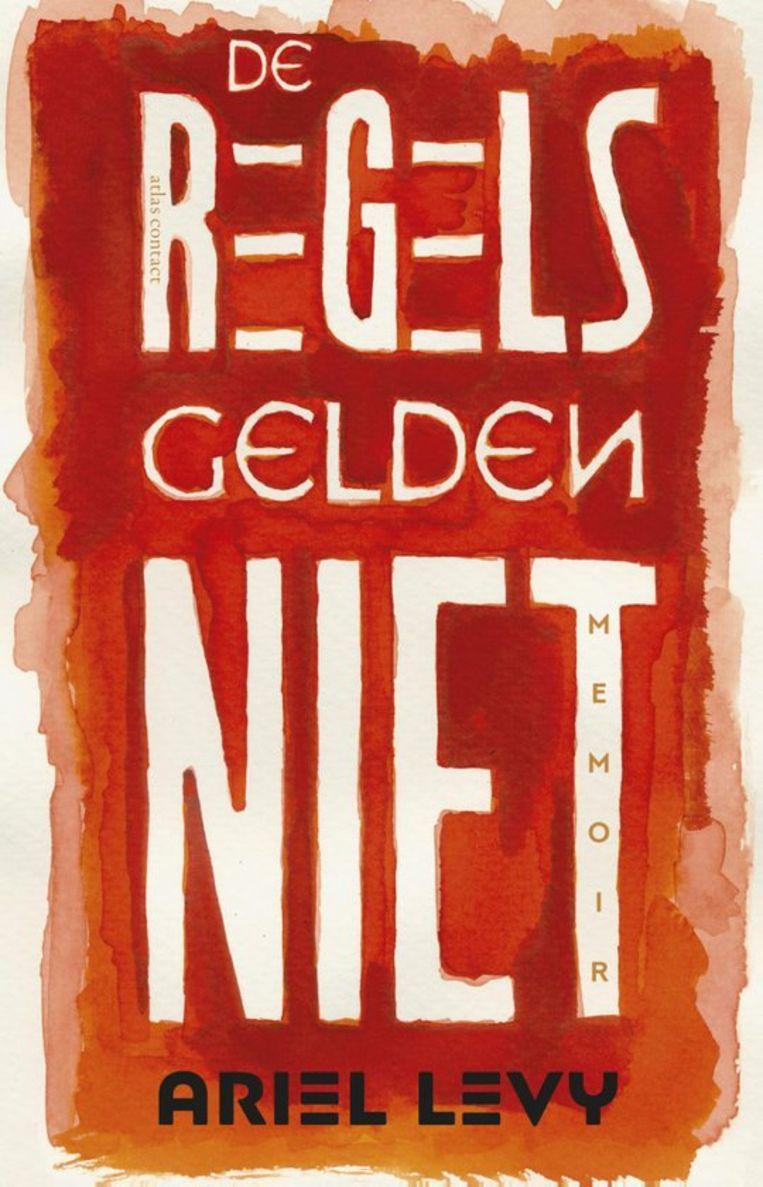 Ariel Levy, 'De regels gelden niet', Atlas Contact, 208 p., 19,99 euro. Beeld RV