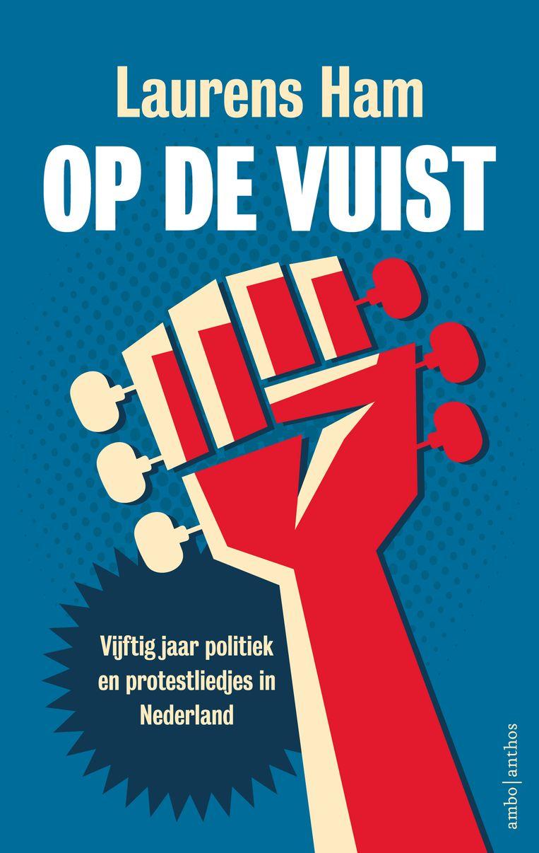 Laurens Ham, Op de vuist – vijftig jaar politiek en protestliedjes in Nederland. €24,99, Ambo/Anthos, 380 blz. Beeld