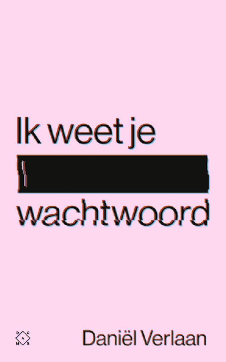'Ik weet je wachtwoord', het nieuwe boek van Daniël Verlaan. Vanaf 23 oktober te verkrijgen. Beeld Das Mag