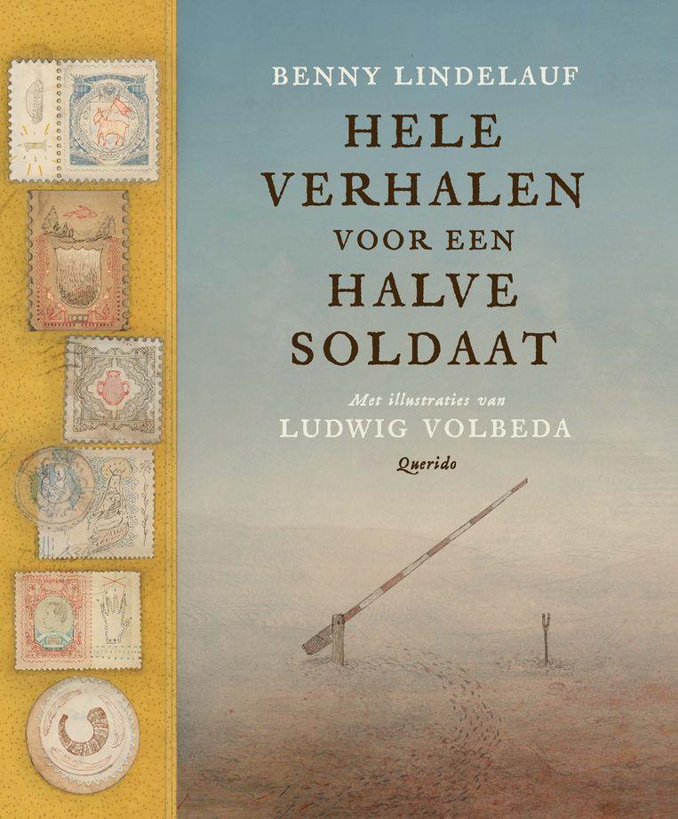 'Hele verhalen voor een halve soldaat' van Benny Lindelauf en illustrator Ludwig Volbeda, winnaar van de Woutertje Pieterse Prijs. Beeld Querido