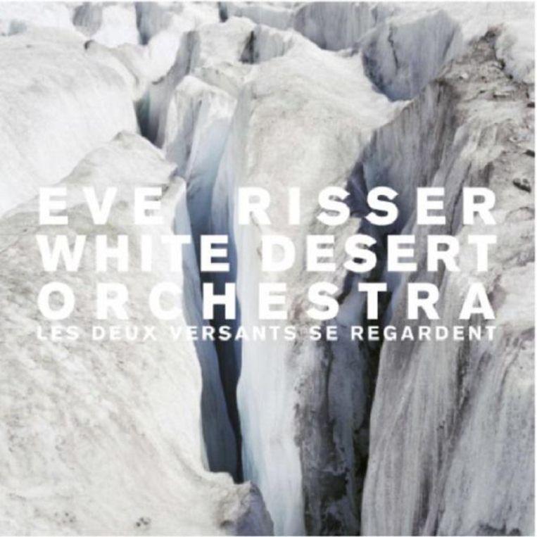 Eve Risser White Desert Orchestra - Les Deux Versants Se Regardent Beeld Trouw
