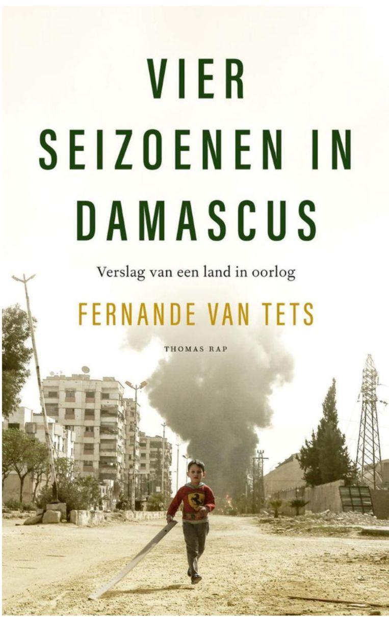 'Vier seizoenen in Damascus, verslag van een land in oorlog', door Fernande van Tets Beeld