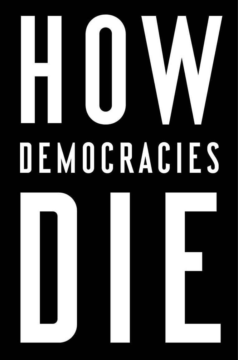 Steven Levitsky en Daniel Ziblatt: When Democracies Die. Viking; 312 pagina's; € 13,99. 4 sterren. Beeld