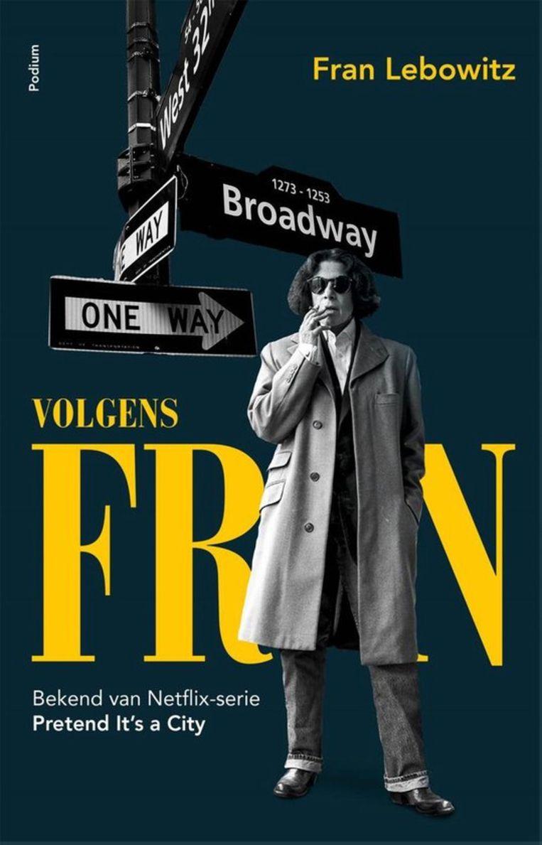 Fran Lebowitz, 'Volgens Fran', Uitgeverij Podium, 288 p., 20,99 euro. Vertaling Irving Pardoen. Beeld rv