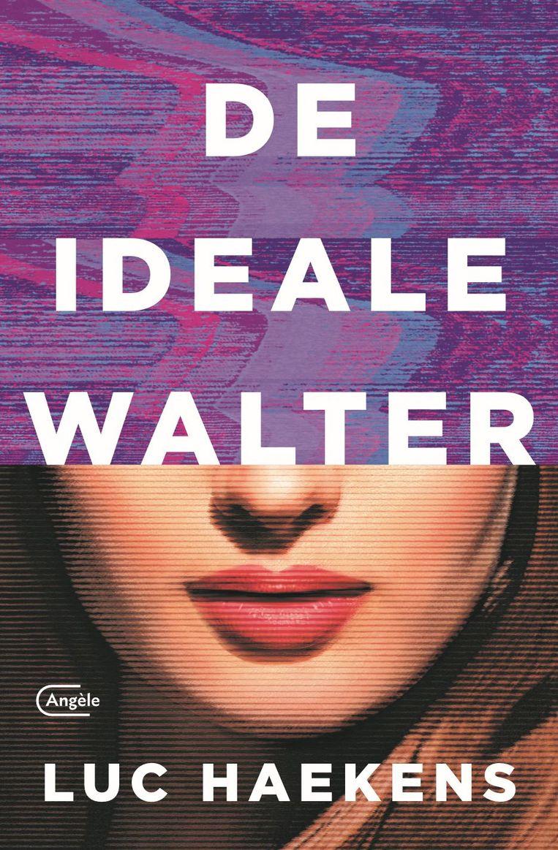 'De ideale Walter' van Luc Haekens komt op 24/4 uit bij uitgeverij Angèle. Beeld rv