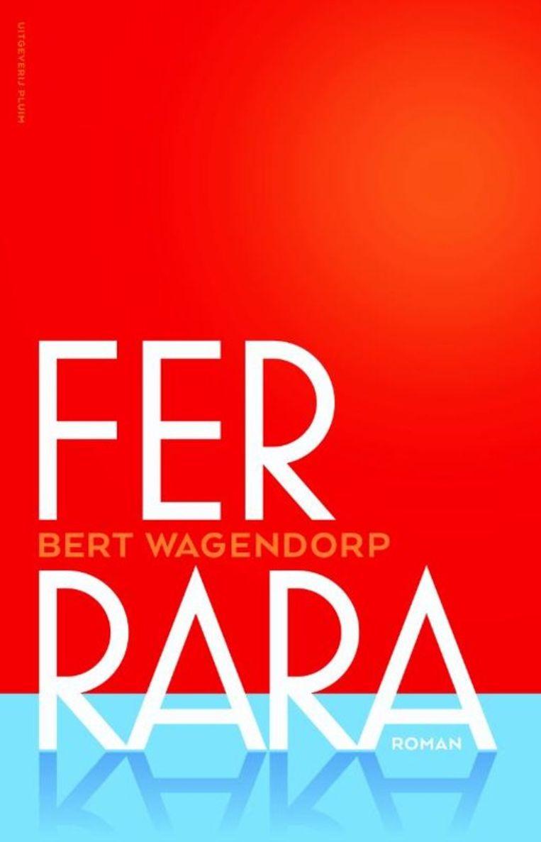 Bert Wagendorp, 'Ferrara', Pluim, 300 p., 22,50 euro. Beeld rv