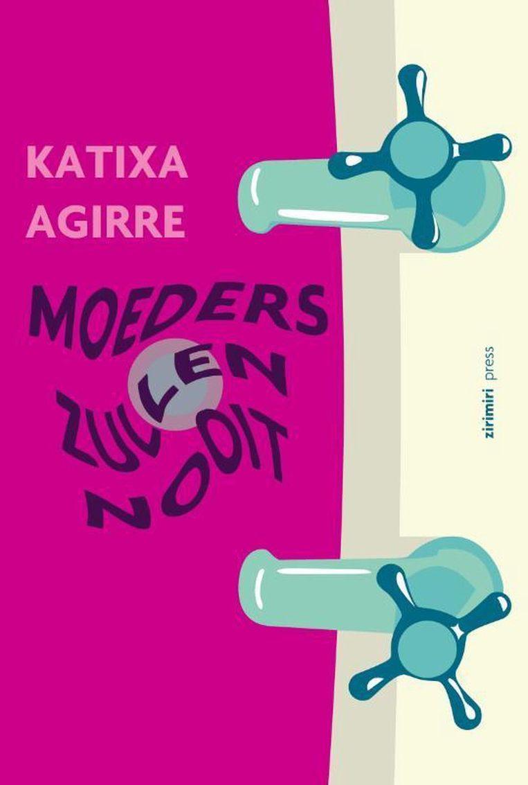 Katixa Agirre, Moeders zullen nooit, Zirimiri Press, 221 p., 21,50 euro. Vertaald door Mariolein Sabarte Belacortu.  Beeld RV