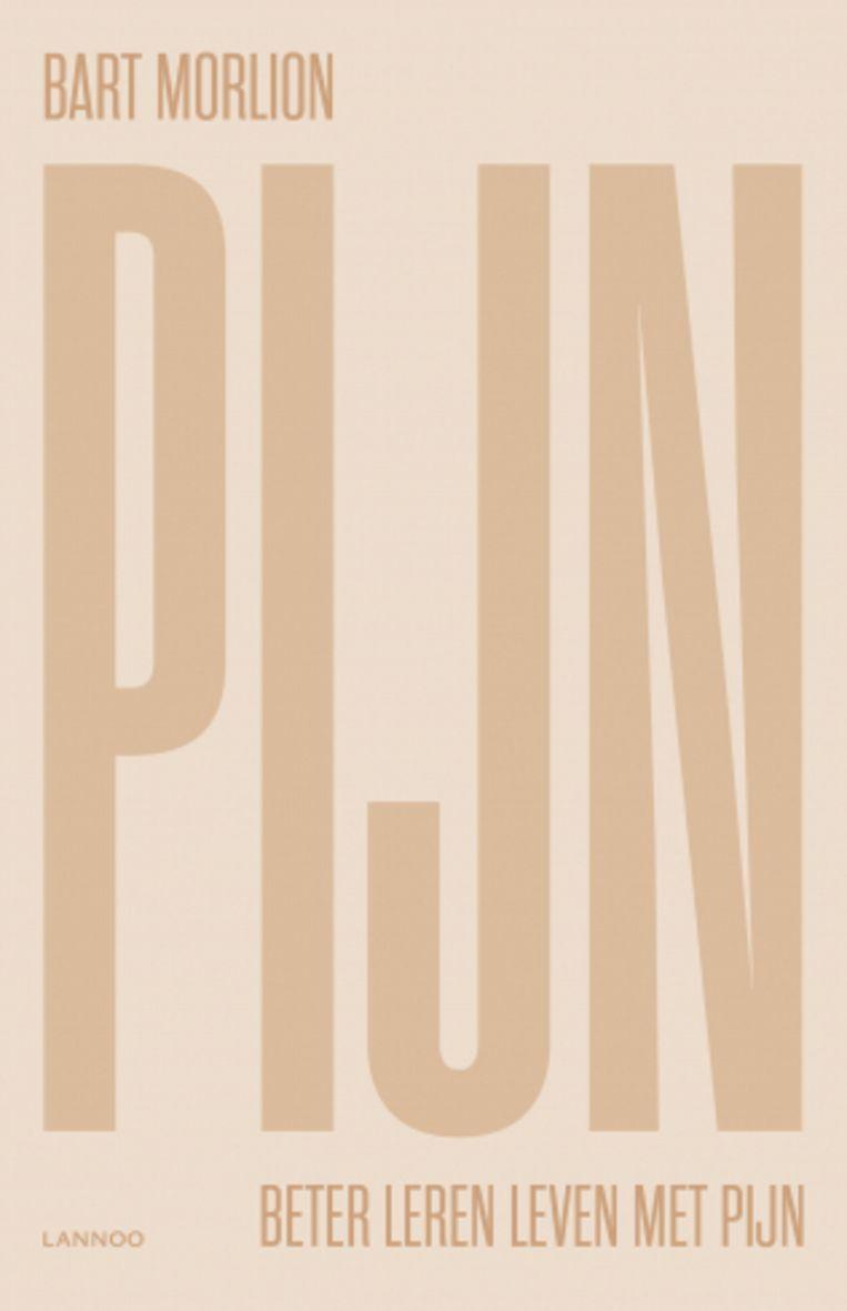 Bart Morlion, 'Pijn. Beter leren leven met pijn', Lannoo, 256 p., 22,99 euro.    Beeld rv