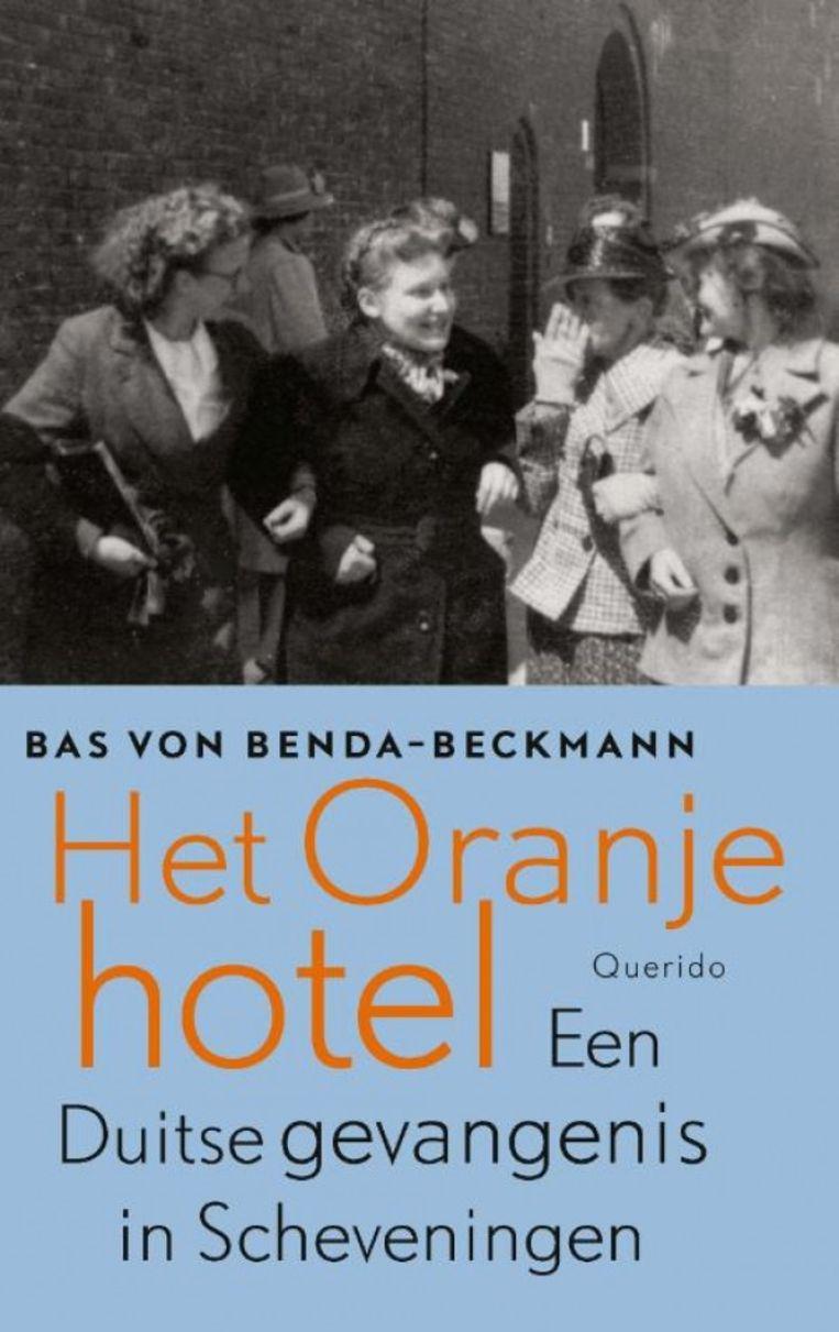 Bas von Benda-Beckmann: Het Oranjehotel. Beeld Querido