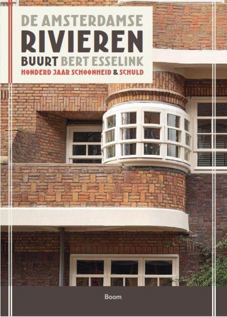 Bert Esselink: De Amsterdamse Rivierenbuurt, honderd jaar schoonheid en schuld. Boom, € 24,90. Beeld