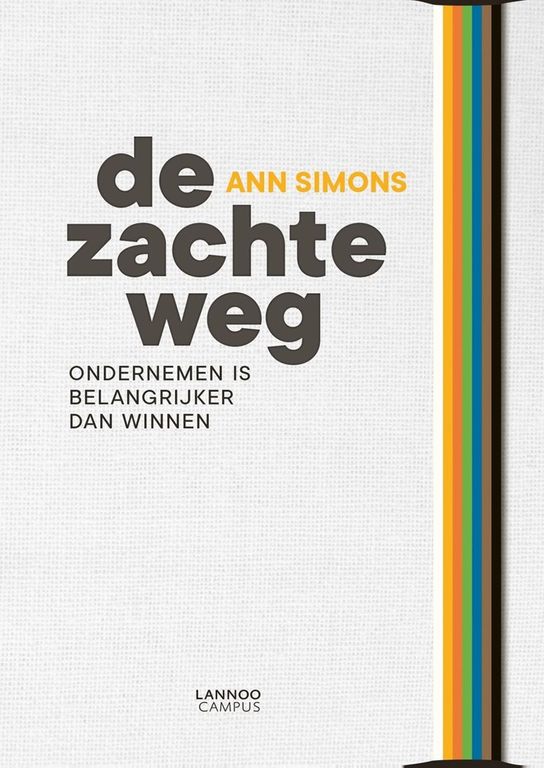 Ann Simons, De zachte weg. Ondernemen is belangrijker dan winnen, Lannoo, 144 p., 27 euro. Meer info op dezachteweg.be. Beeld RV