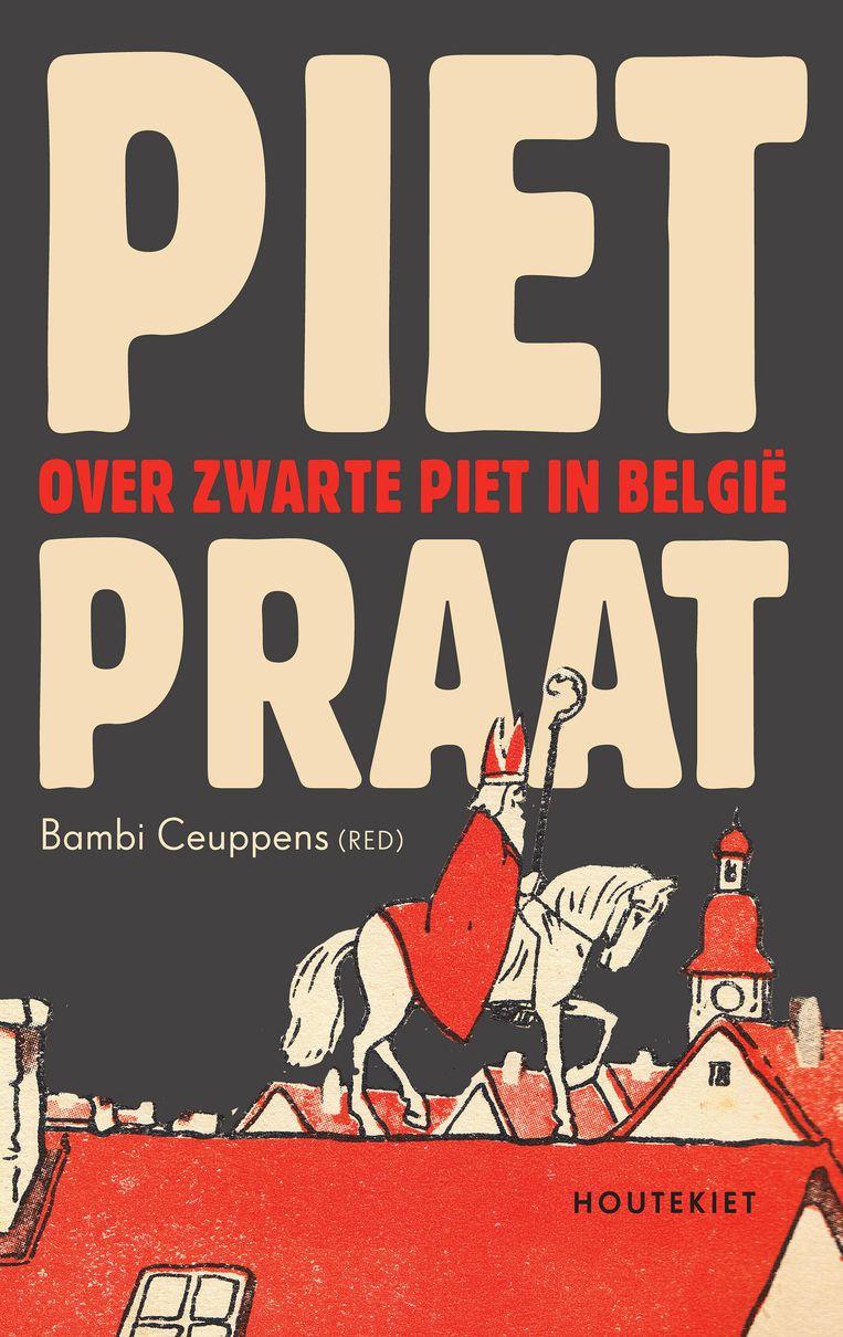 Bambi Ceuppens (red.), 'Pietpraat. Over Zwarte Piet in België', Houtekiet, 256 p., 19,99 euro. Beeld rv