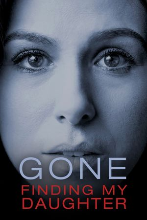 Gone: Finding My Daughter