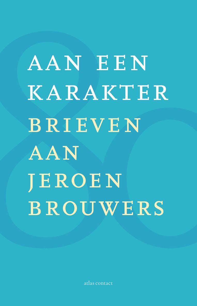 Diverse auteurs: Aan een karakter. Brieven aan Jeroen Brouwers. AtlasContact; 224 pagina's; € 21,99.  Beeld Atlas Contact