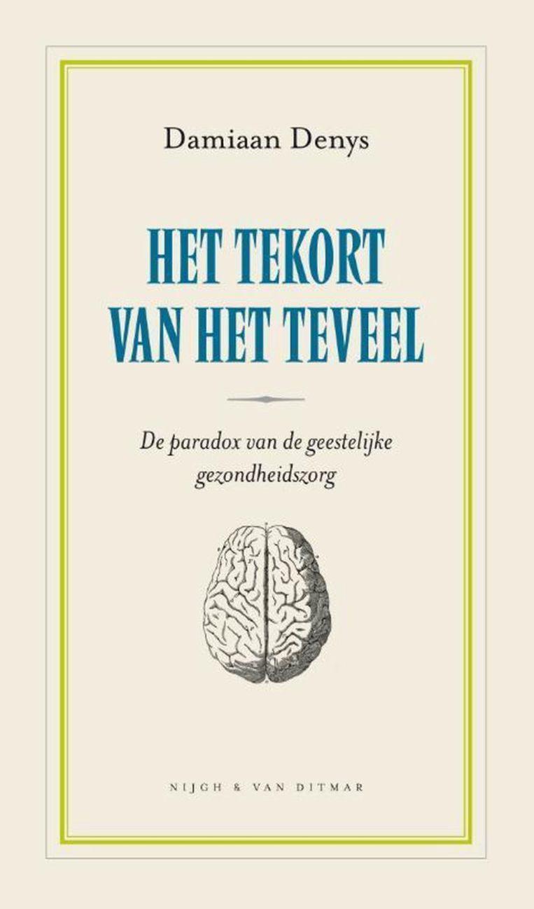 Damiaan Denys, 'Het tekort van het teveel. De paradox van de mentale zorg', Nijgh & Van Ditmar, 280 p., 21,99 euro. Beeld Damiaan Denys