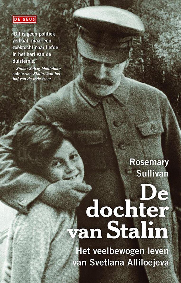 De Dochter van Stalin. Het Veelbewogen Leven van Svetlanan Alliloejeva Beeld De Geus