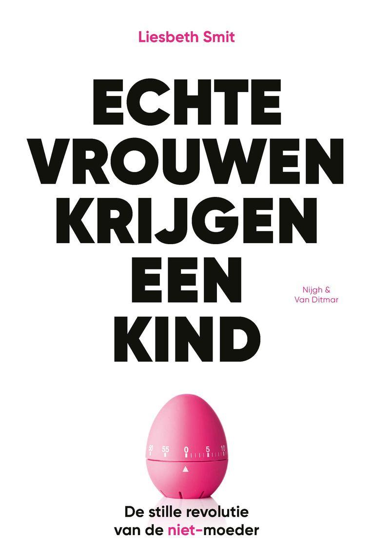 Liesbeth Smit: Echte vrouwen krijgen een kind – De stille revolutie van de niet-moeder; 3 sterren; Nijgh & Van Ditmar; 208 pagina's; € 20. Beeld