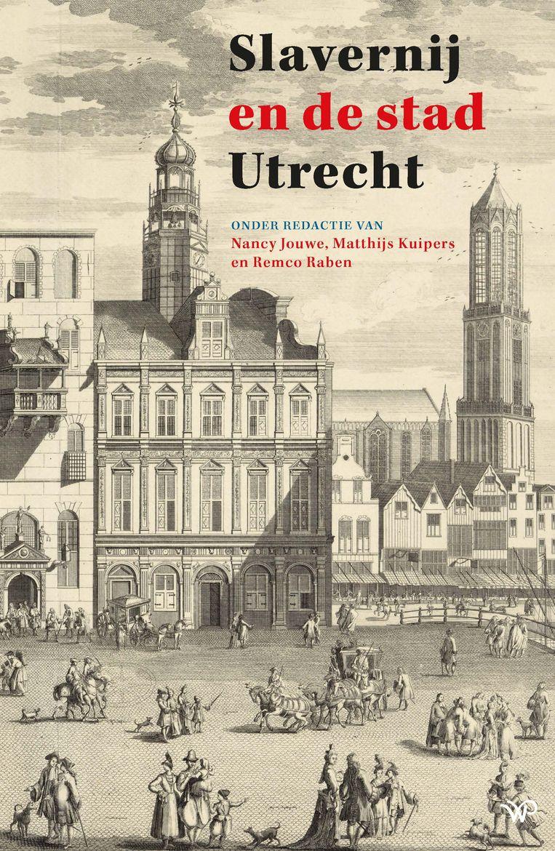 'Slavernij en de stad Utrecht', Nancy Jouwe, Matthijs Kuipers en Remco Raben Beeld