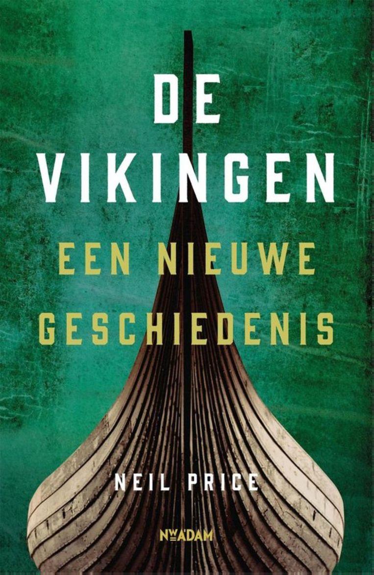Neil Price, 'De Vikingen. Een nieuwe geschiedenis', Nieuw Amsterdam, 688 p., 39,99 euro. Vertaling Roelof Posthuma.  Beeld rv