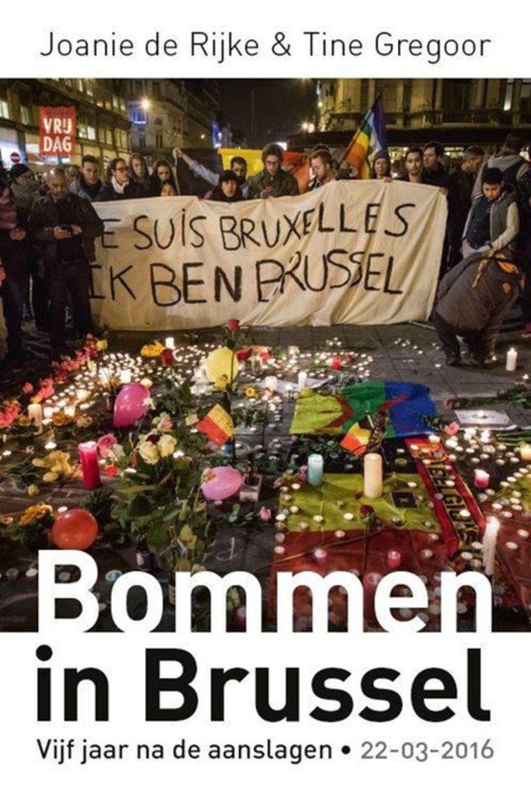 Joanie de Rijke & Tine Gregoor, Bommen in Brussel, uitgeverij Vrijdag, 224 p., 20,99 euro. Beeld RV