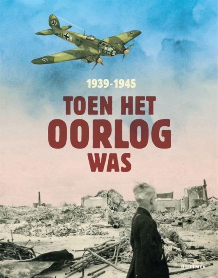 'Toen het oorlog was, 1939-1945' van Annemiek de Groot, Roos Jans, Juul Lelieveld en Liesbeth Rosendaal. Beeld