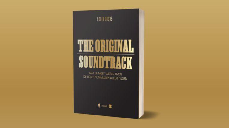 'The Original Soundtrack: Wat je moet weten over de beste filmmuziek aller tijden' (149 pp., € 24,99) is verschenen bij Borgerhoff & Lamberigts. Beeld Borgerhoff & Lamberigts