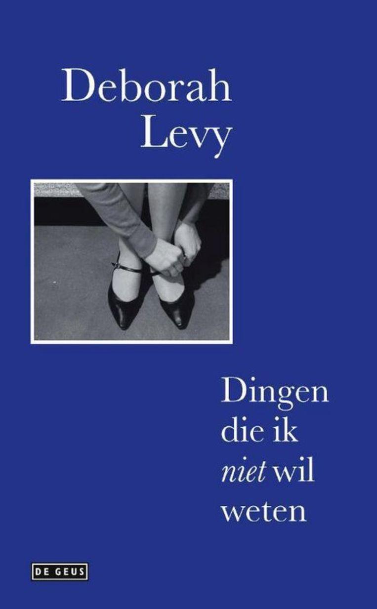 Deborah Levy, Dingen die ik niet wil weten. Vertaald door Astrid Huisman en Roos van de Wardt, De Geus, €17,50, 160 blz. Beeld