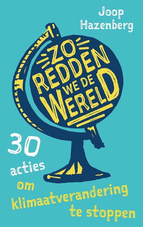 Joop Hazenberg: Zo redden we de wereld, 30 acties om klimaatverandering te stoppen. Uitgeverij Spectrum, 208 blz., € 18,99. Beeld