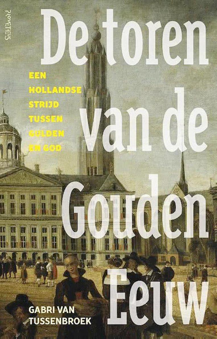 Gabi van Tussenbroek: De Toren van de Gouden Eeuw. €24,99. 368 blz. Beeld Prometheus