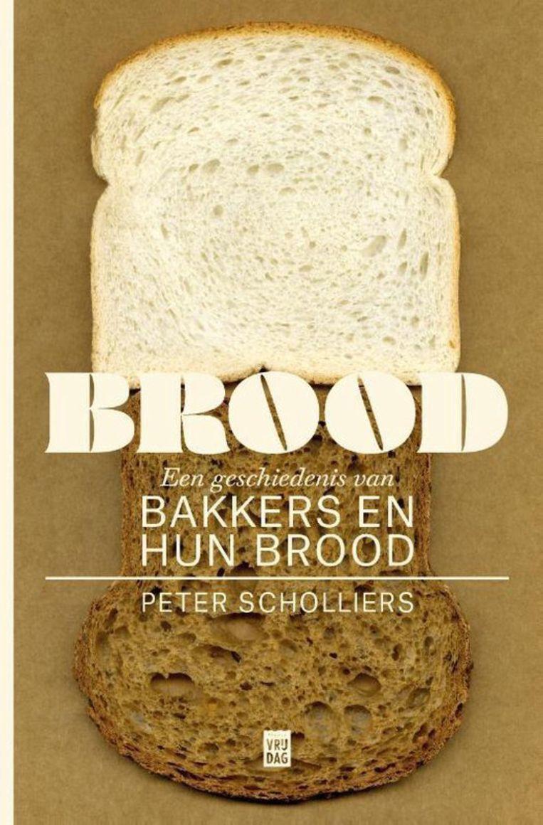 Peter Scholliers: Brood; Een geschiedenis van bakkers en hun brood. Uitgeverij Vrijdag, €24,95. Beeld