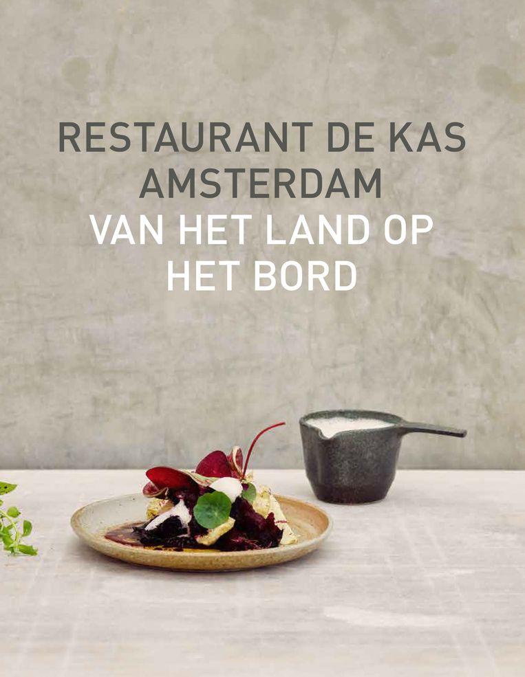 Restaurant De Kas Amsterdam. Van het land op het bord, Jos Timmer en Wim de Beer. Kosmos, €34,99. Beeld