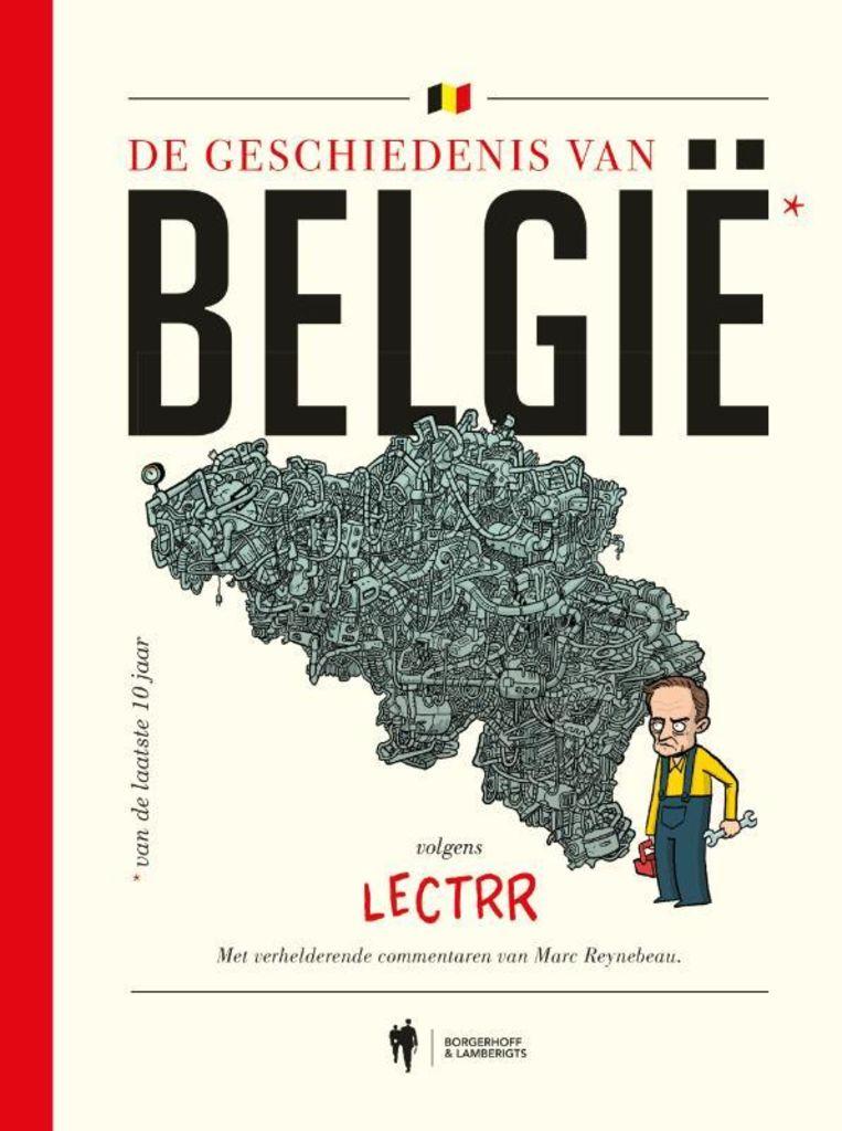 Lectrr en Marc Reynebeau, 'De geschiedenis van België van de laatste 10 jaar', Borgerhoff & Lamberigts, 300 p., 24,99 euro. Beeld Lectrr