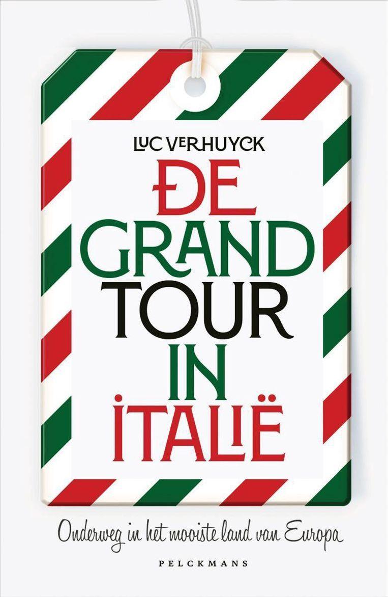 Luc Verhuyck, 'De Grand Tour in Italië', Pelckmans, 294 p., 24,50 euro. Beeld rv