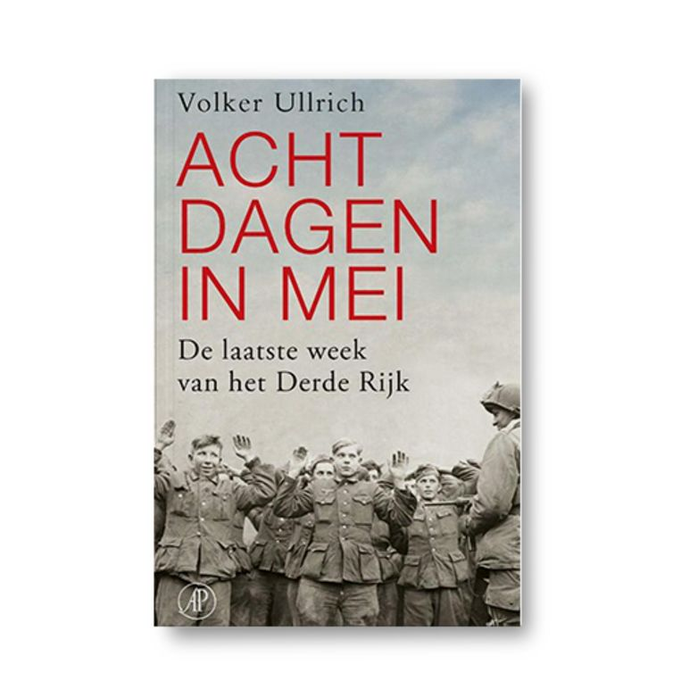 Acht dagen in mei - Volker Ullrich Beeld Uitgeverij De Arbeiderspers